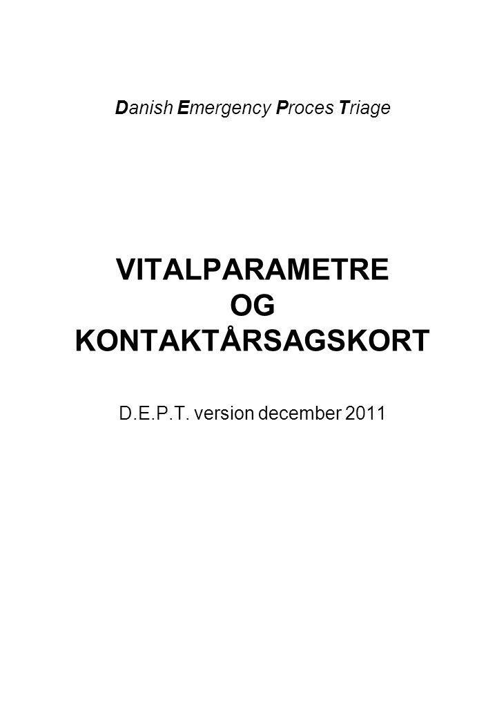 Danish Emergency Proces Triage VITALPARAMETRE OG KONTAKTÅRSAGSKORT D.E.P.T. version december 2011