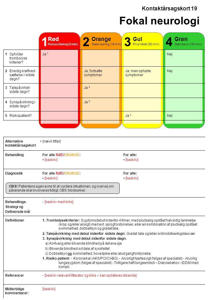 1 2 3 4 Fokal neurologi Kontaktårsagskort 19 Rød Resuscitering (0 min)