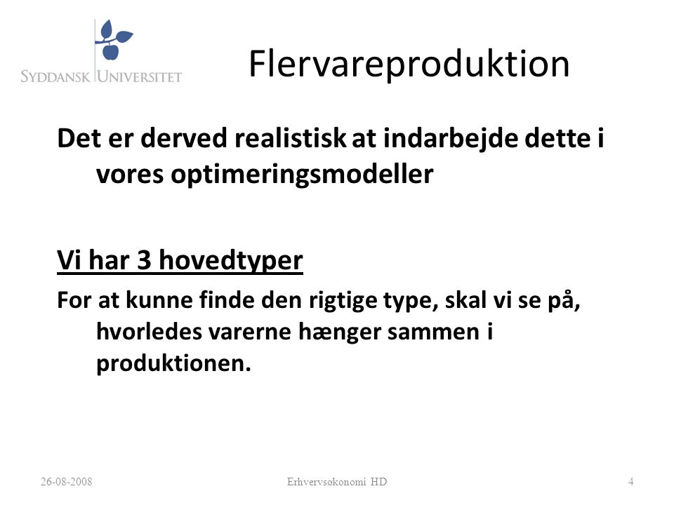 Flervareproduktion Det er derved realistisk at indarbejde dette i vores optimeringsmodeller. Vi har 3 hovedtyper.