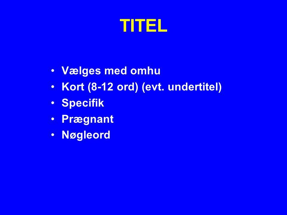 TITEL Vælges med omhu Kort (8-12 ord) (evt. undertitel) Specifik