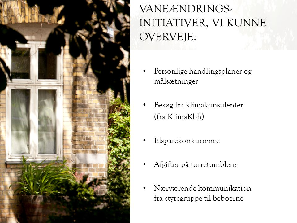 VANEÆNDRINGS- INITIATIVER, VI KUNNE OVERVEJE: