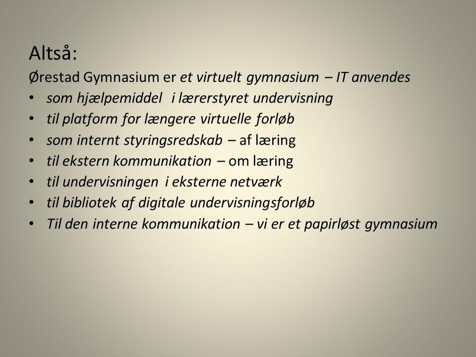Altså: Ørestad Gymnasium er et virtuelt gymnasium – IT anvendes