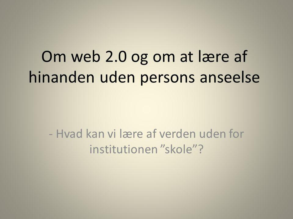 Om web 2.0 og om at lære af hinanden uden persons anseelse
