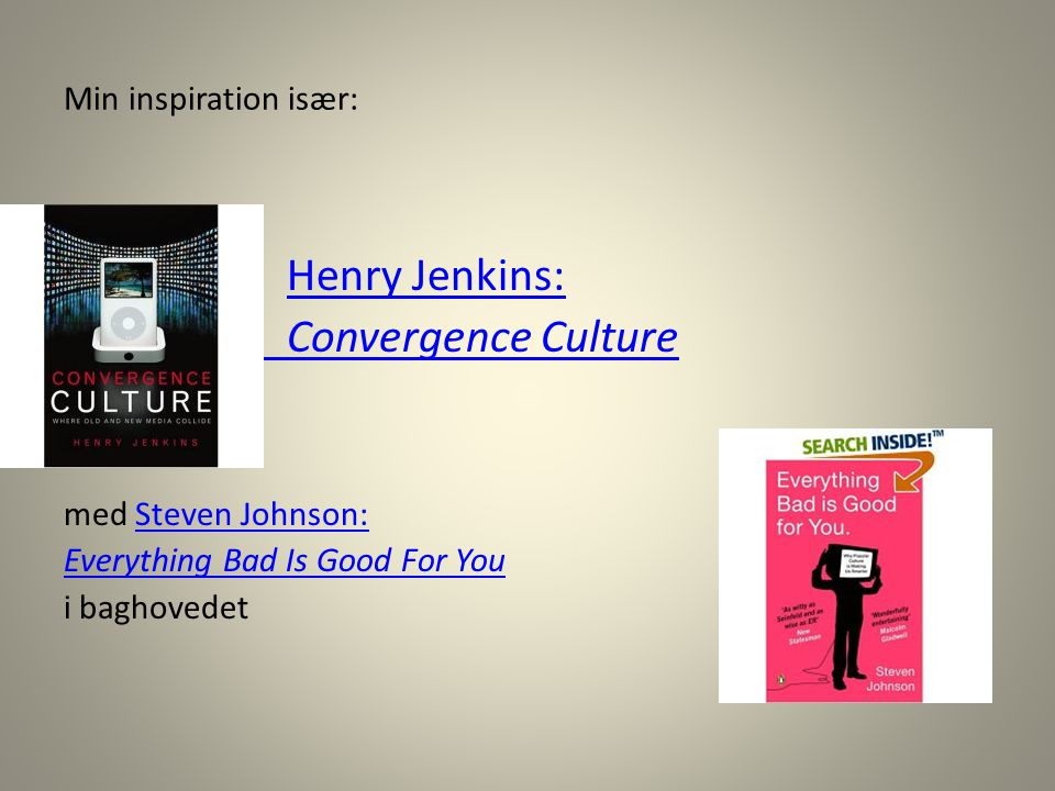 Henry Jenkins: Convergence Culture Min inspiration især: