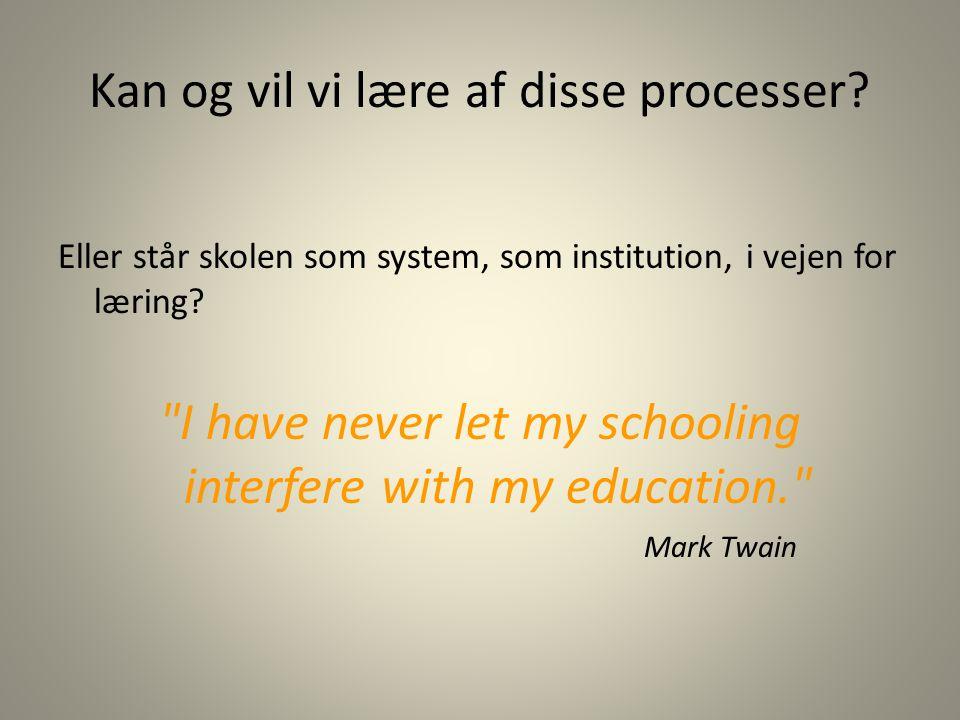 Kan og vil vi lære af disse processer