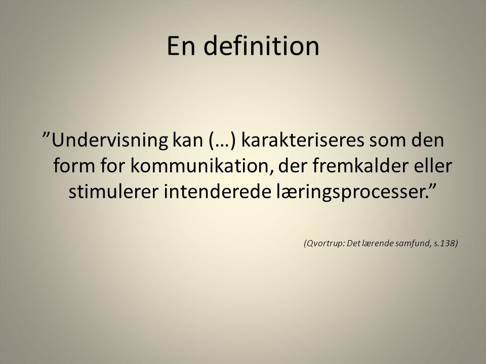 En definition Undervisning kan (…) karakteriseres som den form for kommunikation, der fremkalder eller stimulerer intenderede læringsprocesser.