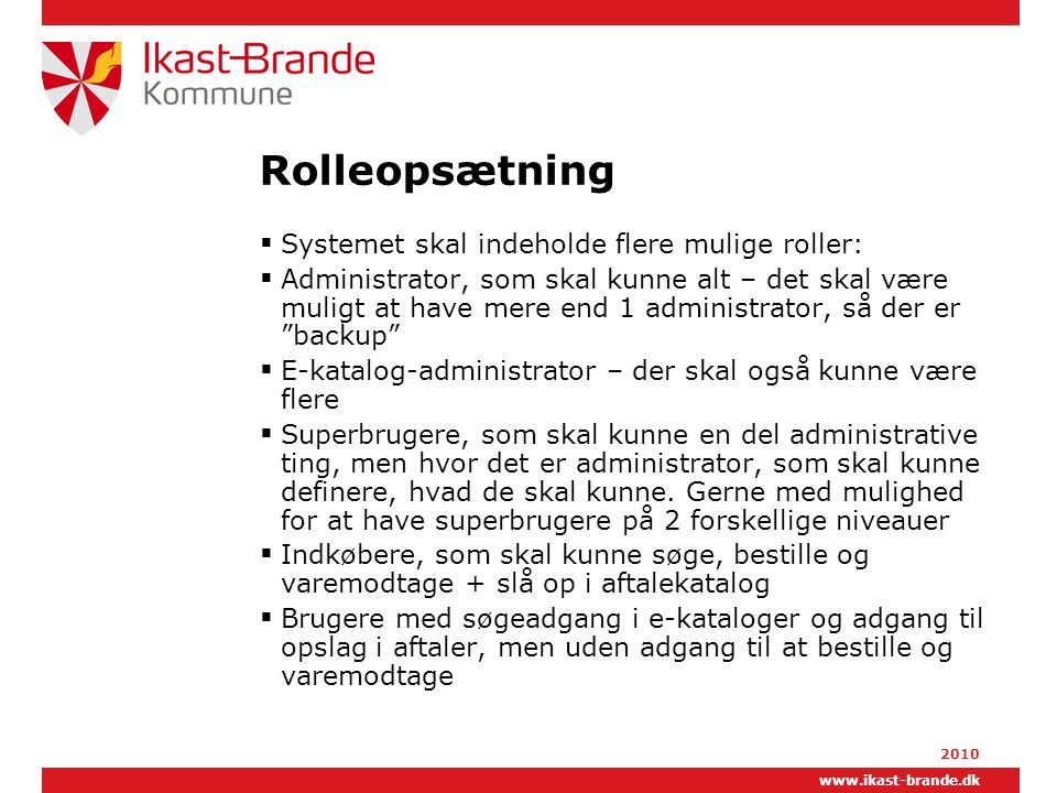Rolleopsætning Systemet skal indeholde flere mulige roller:
