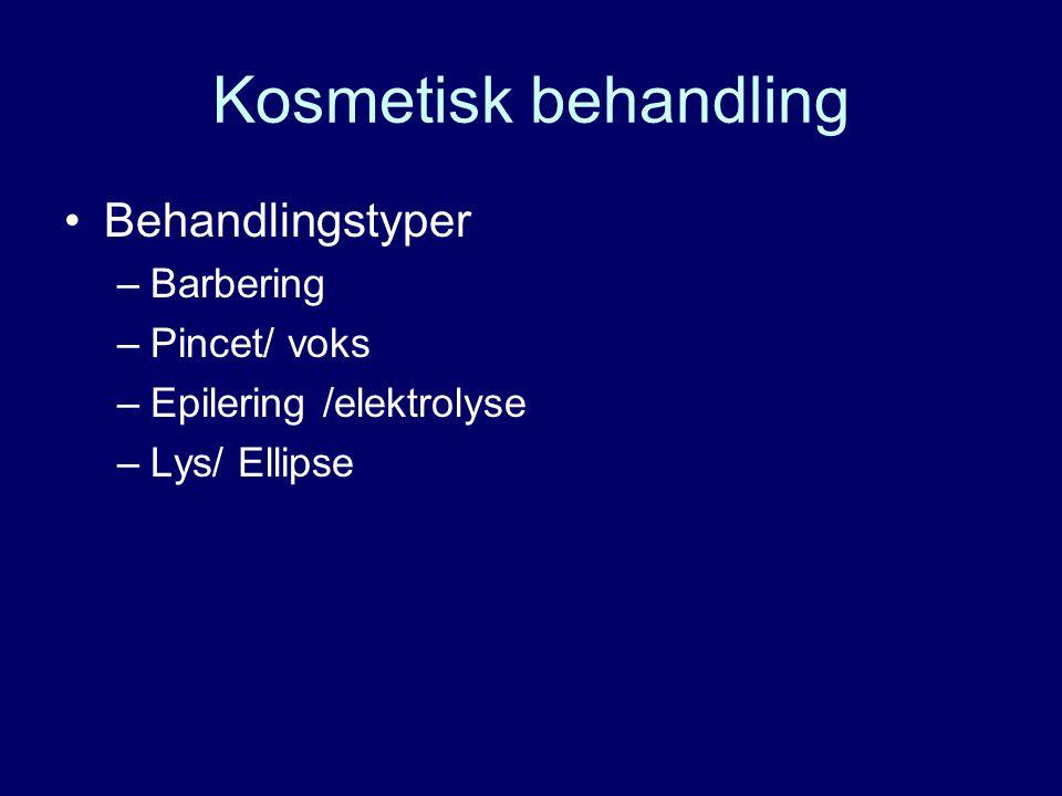 Kosmetisk behandling Behandlingstyper Barbering Pincet/ voks