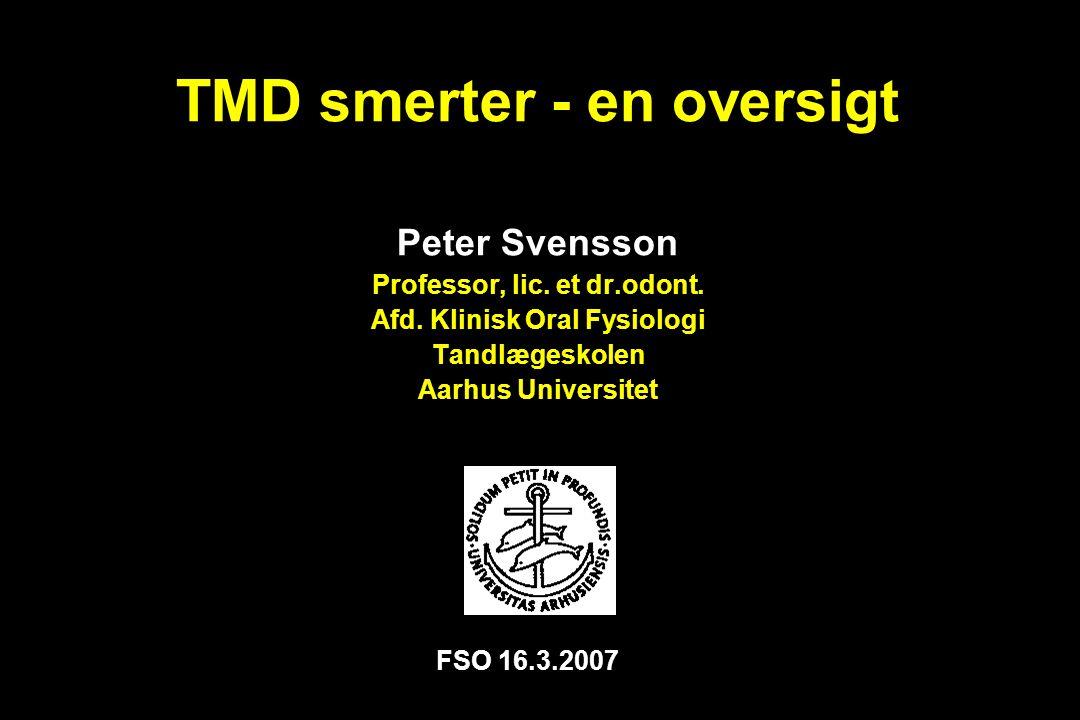 TMD smerter - en oversigt Peter Svensson Professor, lic. et dr. odont