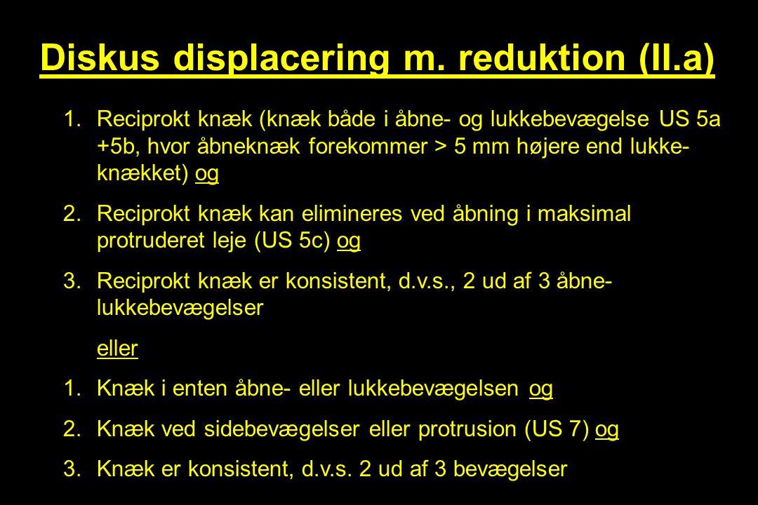 Diskus displacering m. reduktion (II.a)