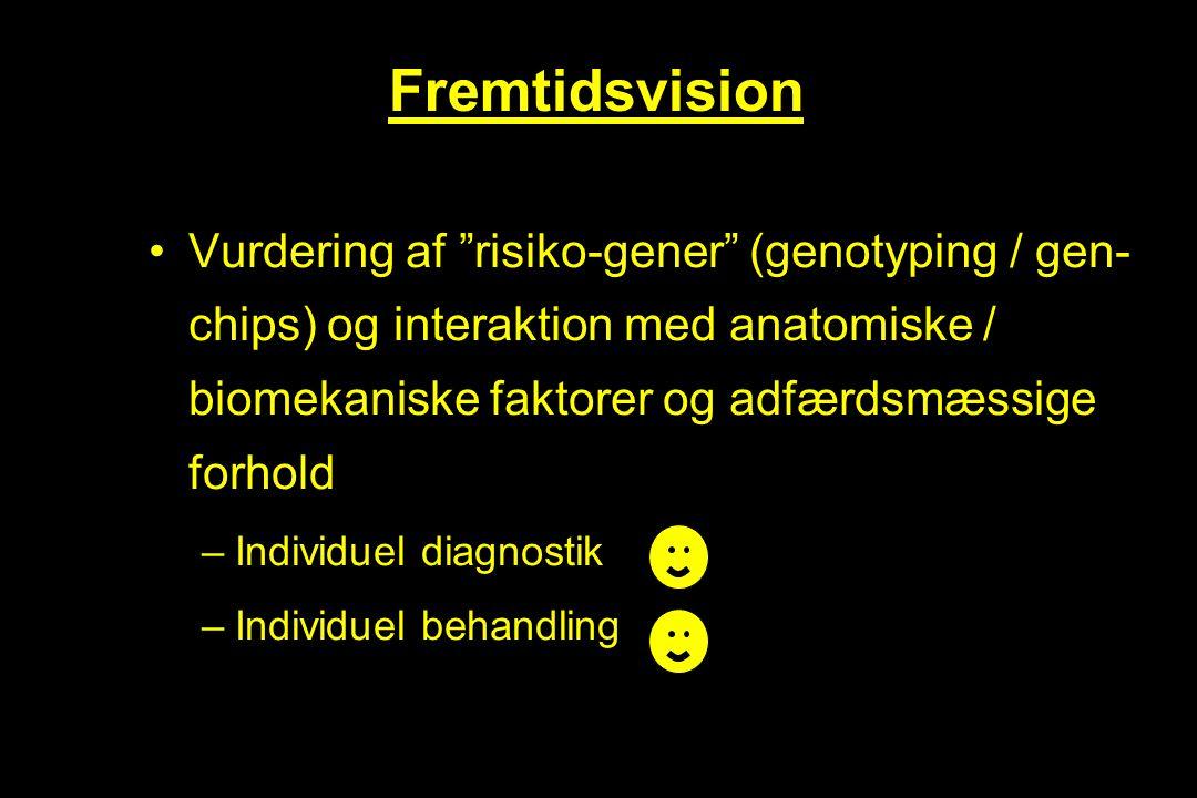 Fremtidsvision Vurdering af risiko-gener (genotyping / gen-chips) og interaktion med anatomiske / biomekaniske faktorer og adfærdsmæssige forhold.