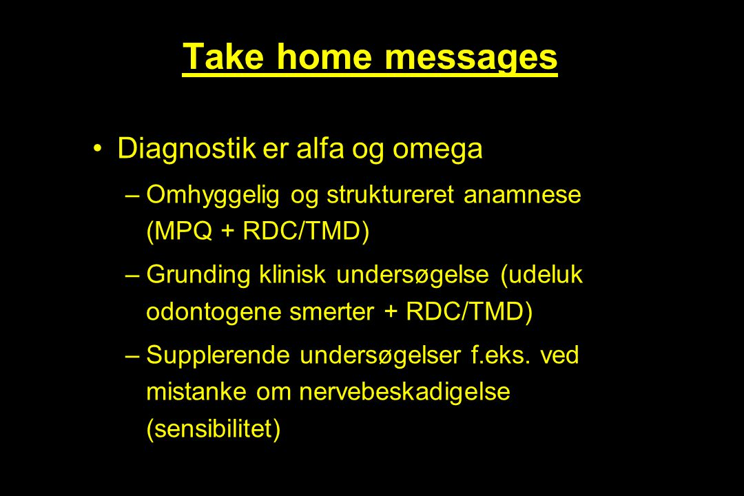 Take home messages Diagnostik er alfa og omega