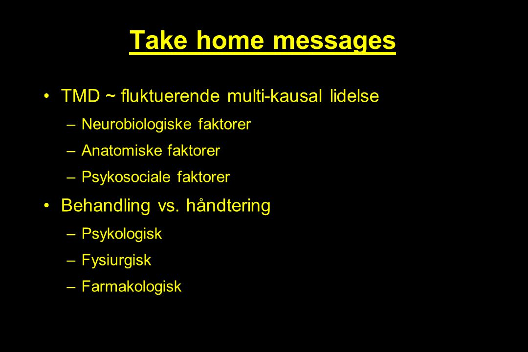 Take home messages TMD ~ fluktuerende multi-kausal lidelse