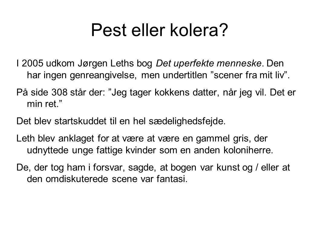 Pest eller kolera I 2005 udkom Jørgen Leths bog Det uperfekte menneske. Den har ingen genreangivelse, men undertitlen scener fra mit liv .