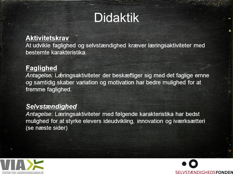 Didaktik Aktivitetskrav At udvikle faglighed og selvstændighed kræver læringsaktiviteter med bestemte karakteristika.