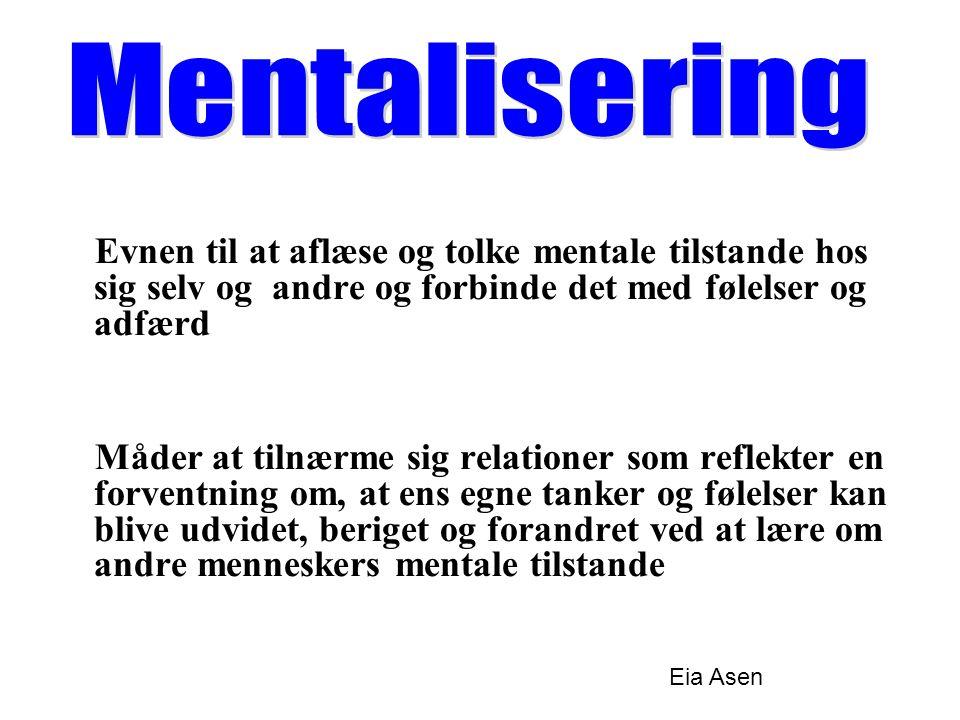 Mentalisering Evnen til at aflæse og tolke mentale tilstande hos sig selv og andre og forbinde det med følelser og adfærd.