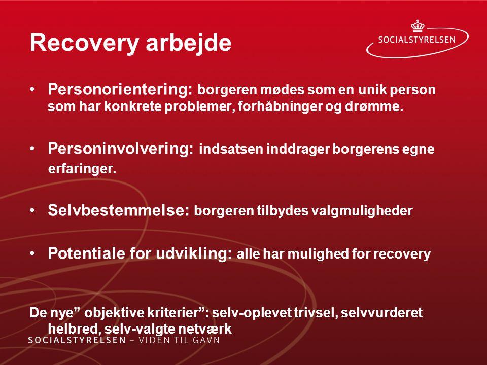 Recovery arbejde Personorientering: borgeren mødes som en unik person som har konkrete problemer, forhåbninger og drømme.