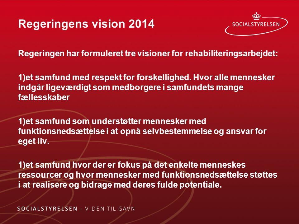 Regeringens vision 2014 Regeringen har formuleret tre visioner for rehabiliteringsarbejdet: