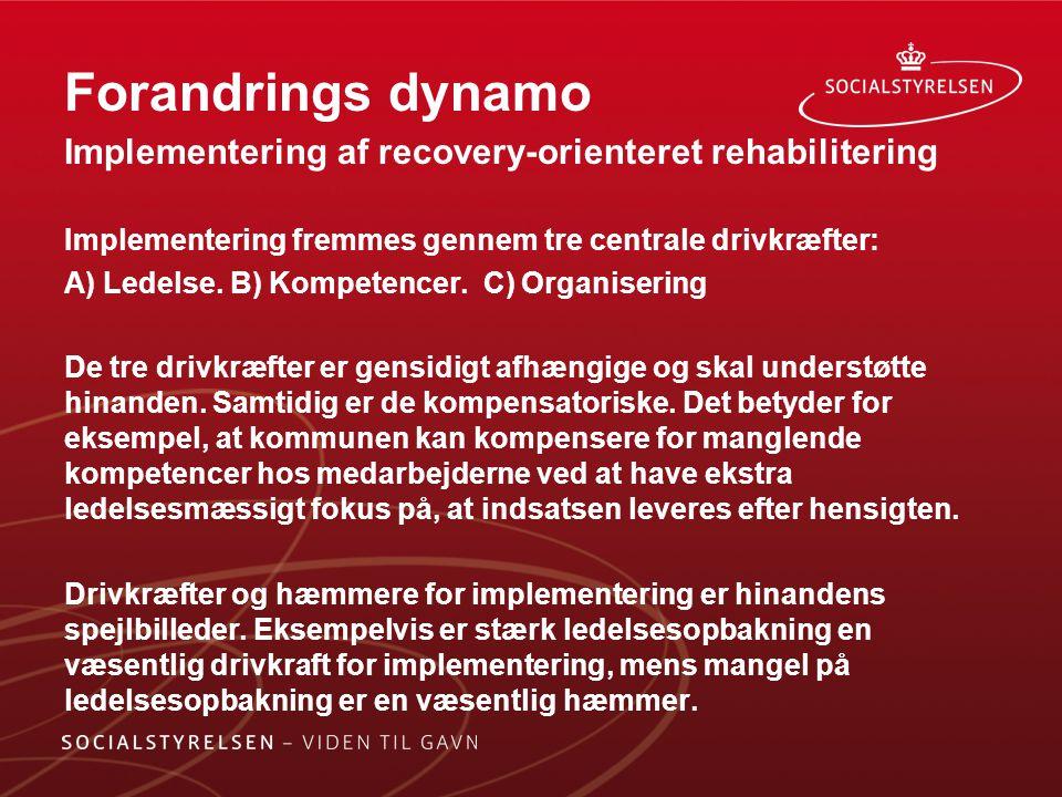 Forandrings dynamo Implementering af recovery-orienteret rehabilitering. Implementering fremmes gennem tre centrale drivkræfter: