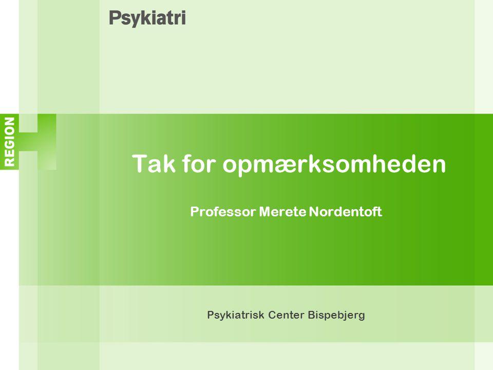 Tak for opmærksomheden Professor Merete Nordentoft