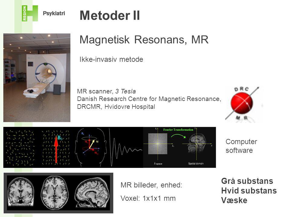 Metoder II Magnetisk Resonans, MR Grå substans Hvid substans Væske