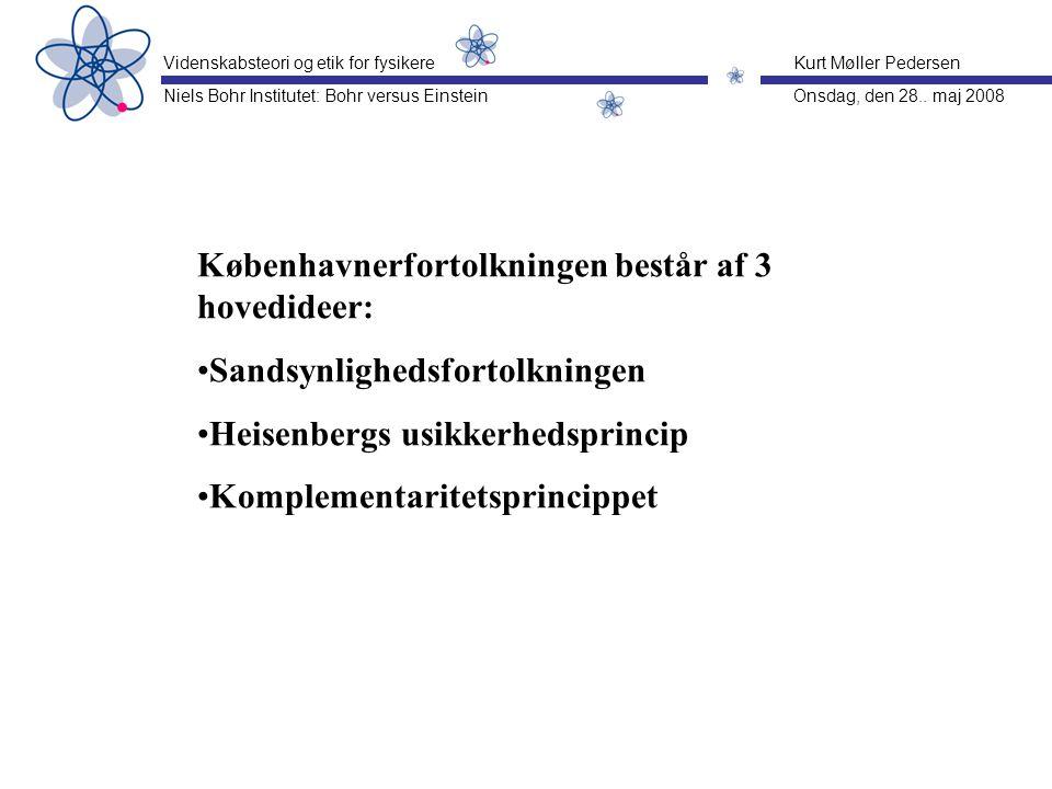 Københavnerfortolkningen består af 3 hovedideer: