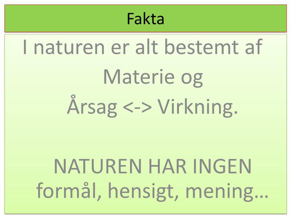 I naturen er alt bestemt af Materie og Årsag <-> Virkning.