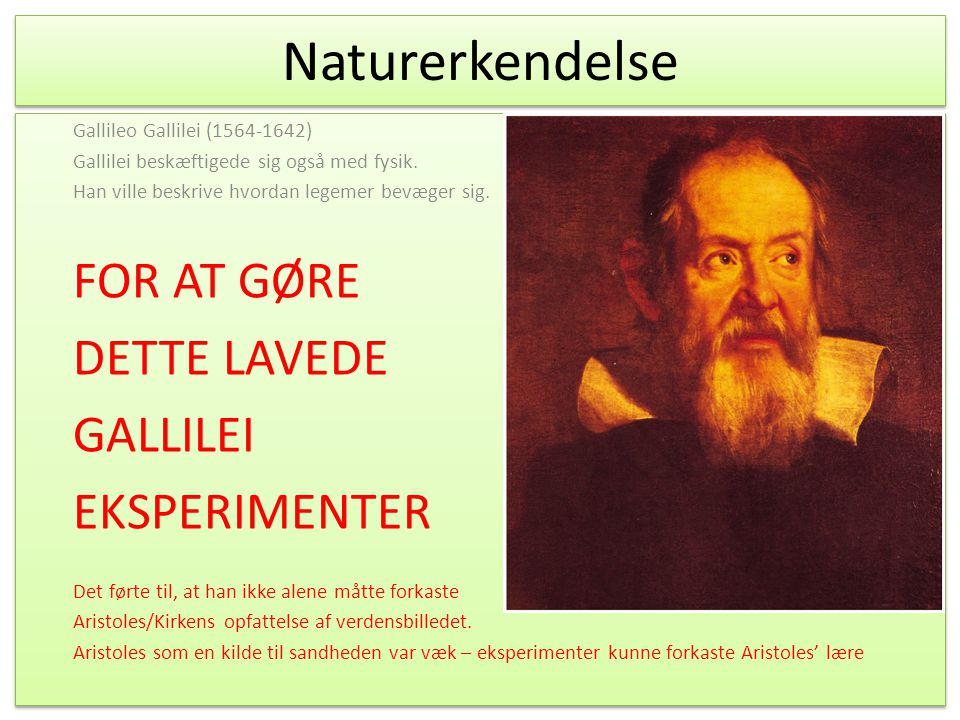 Naturerkendelse FOR AT GØRE DETTE LAVEDE GALLILEI EKSPERIMENTER