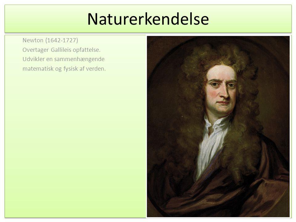 Naturerkendelse Newton (1642-1727) Overtager Gallileis opfattelse.