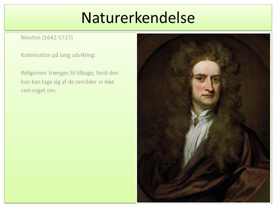 Naturerkendelse Newton (1642-1727) Kulmination på lang udvikling: