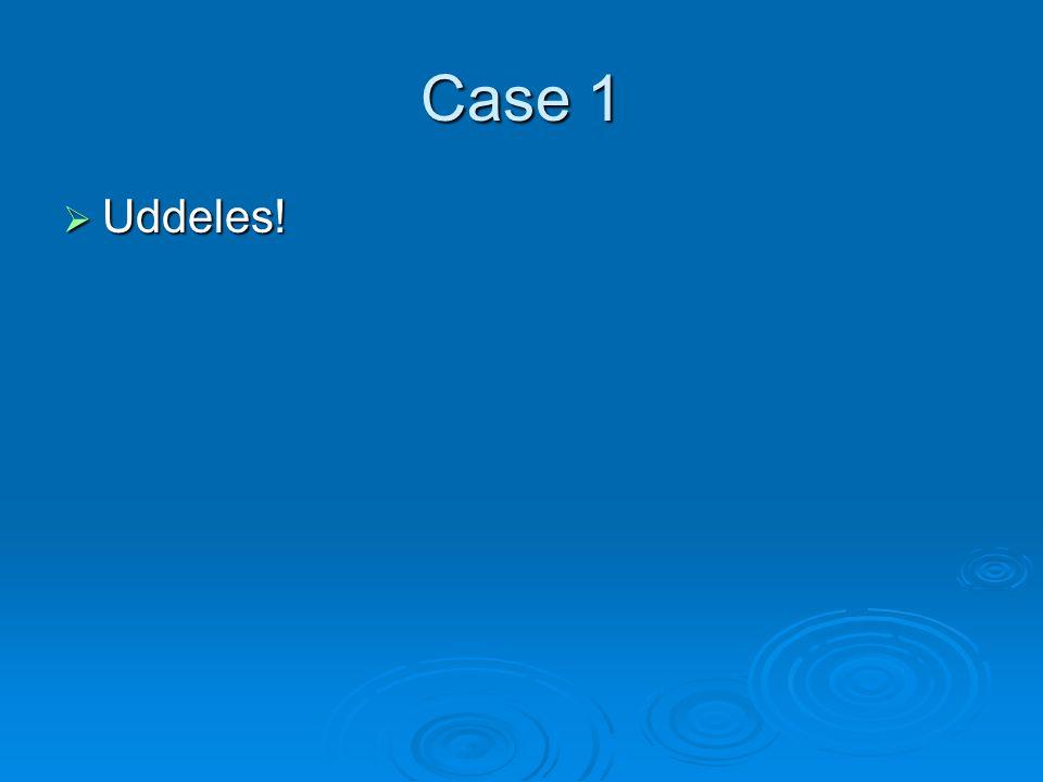 Case 1 Uddeles!