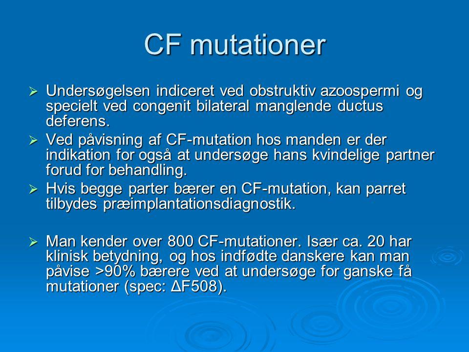 CF mutationer Undersøgelsen indiceret ved obstruktiv azoospermi og specielt ved congenit bilateral manglende ductus deferens.