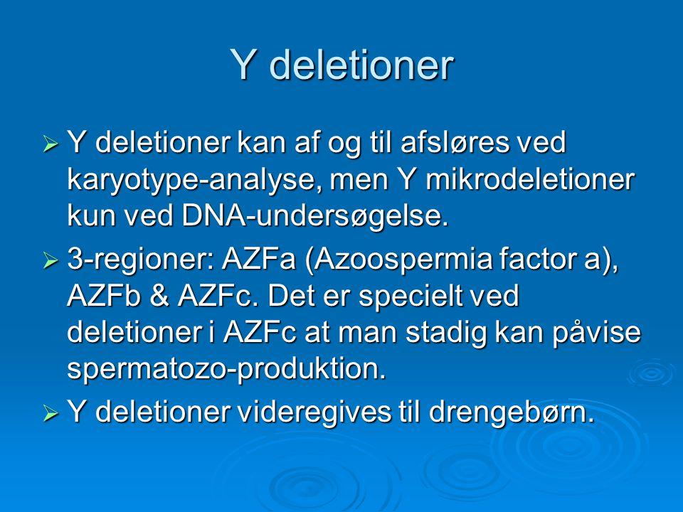 Y deletioner Y deletioner kan af og til afsløres ved karyotype-analyse, men Y mikrodeletioner kun ved DNA-undersøgelse.