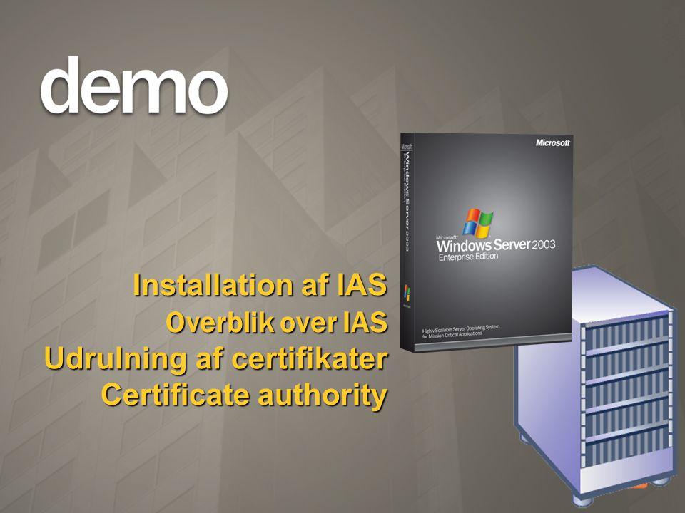 Installation af IAS Overblik over IAS Udrulning af certifikater Certificate authority