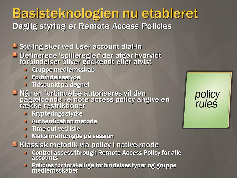 Basisteknologien nu etableret Daglig styring er Remote Access Policies