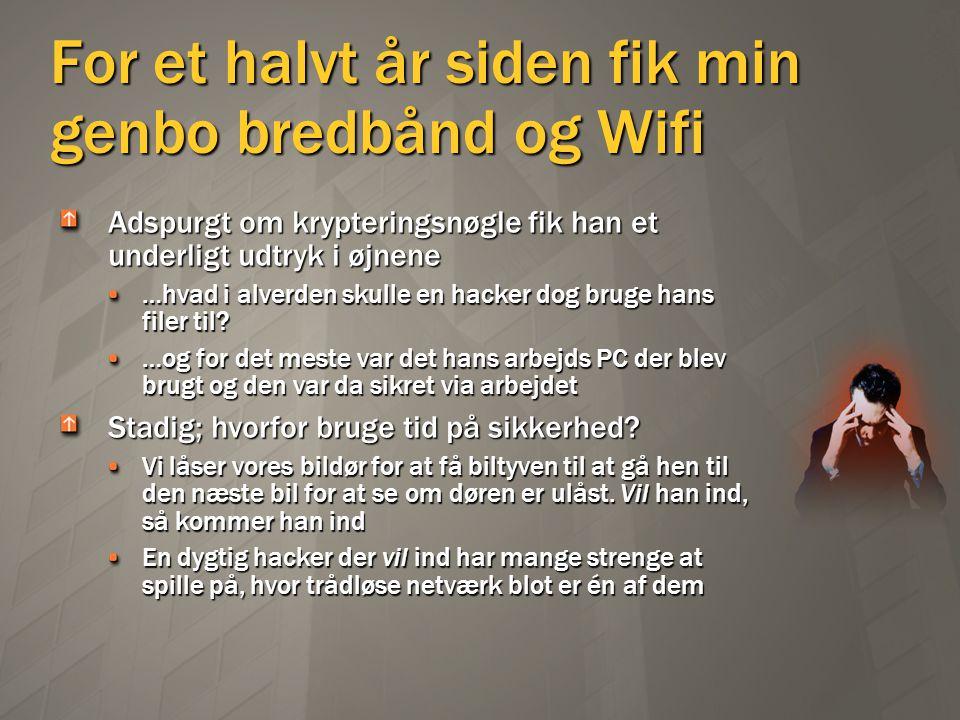 For et halvt år siden fik min genbo bredbånd og Wifi
