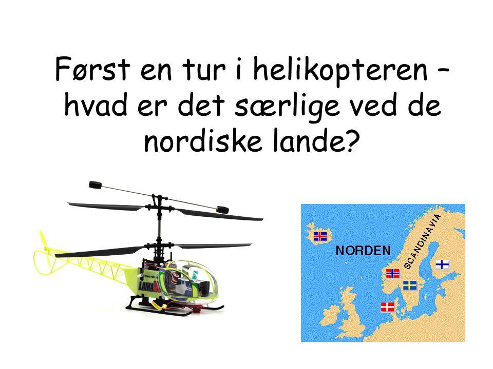 Først en tur i helikopteren – hvad er det særlige ved de nordiske lande