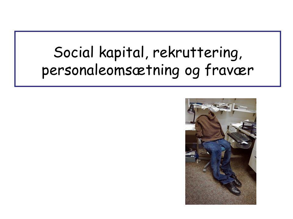 Social kapital, rekruttering, personaleomsætning og fravær