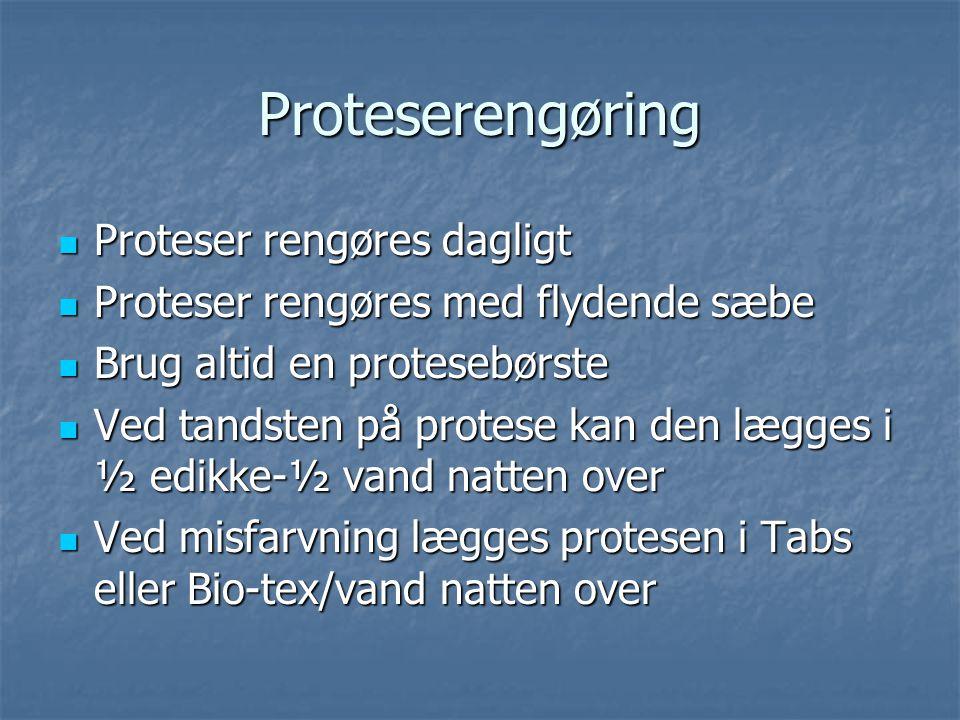 Proteserengøring Proteser rengøres dagligt