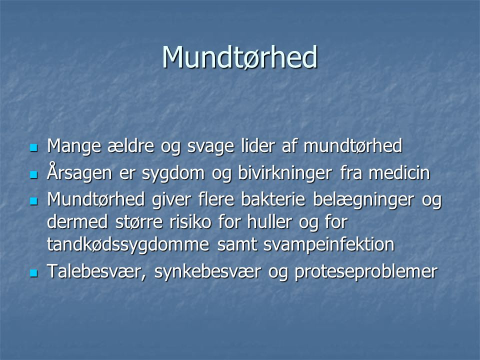 Mundtørhed Mange ældre og svage lider af mundtørhed