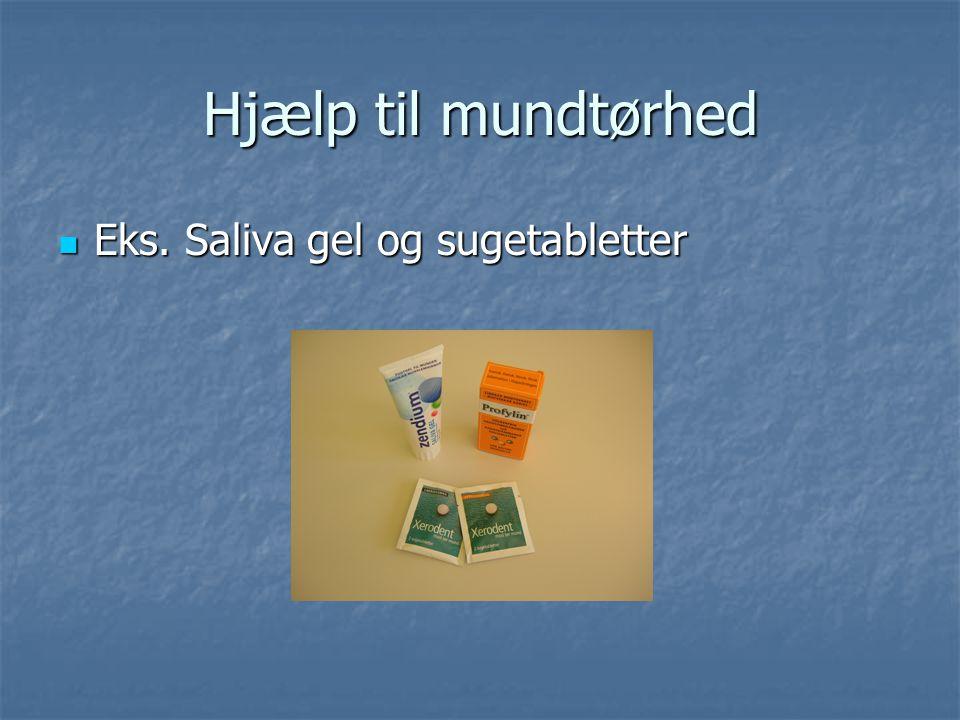 Hjælp til mundtørhed Eks. Saliva gel og sugetabletter