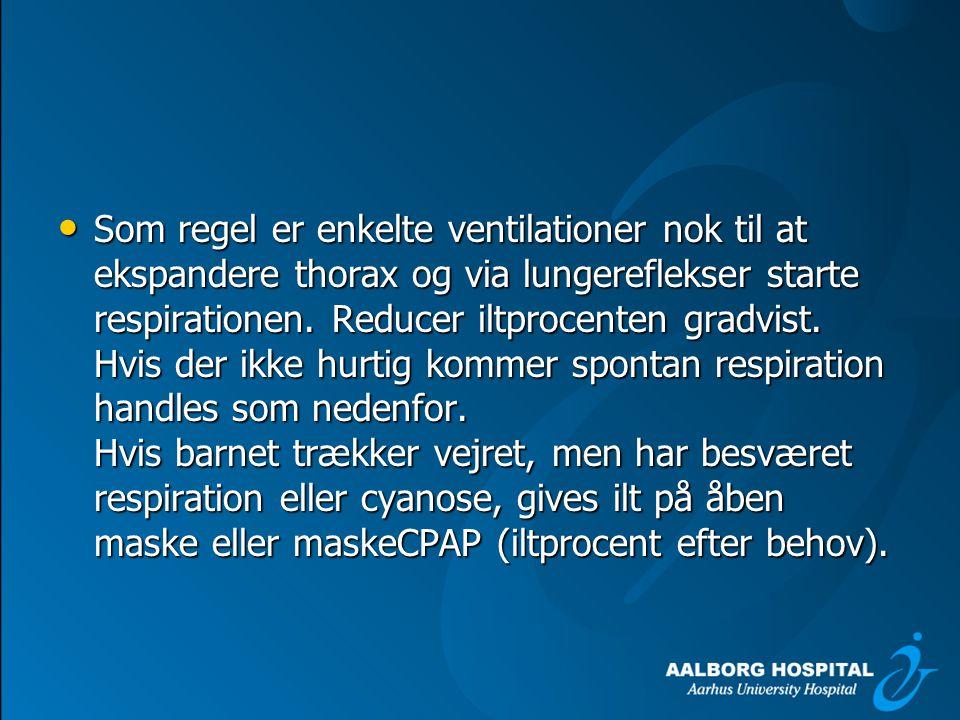 Som regel er enkelte ventilationer nok til at ekspandere thorax og via lungereflekser starte respirationen.