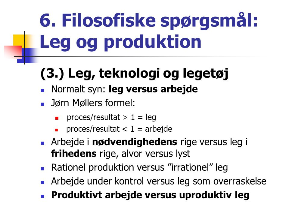 6. Filosofiske spørgsmål: Leg og produktion