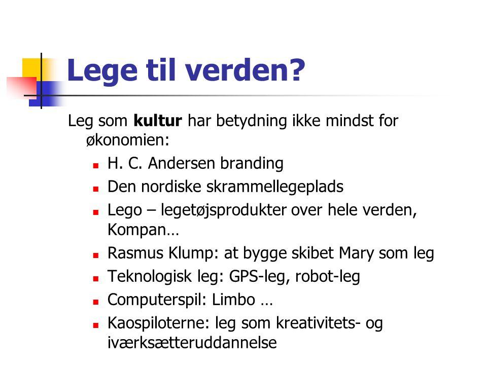 Lege til verden Leg som kultur har betydning ikke mindst for økonomien: H. C. Andersen branding. Den nordiske skrammellegeplads.