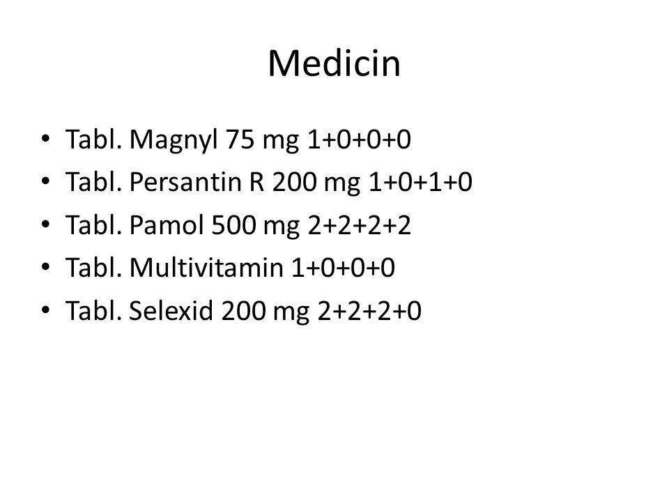 Medicin Tabl. Magnyl 75 mg 1+0+0+0 Tabl. Persantin R 200 mg 1+0+1+0