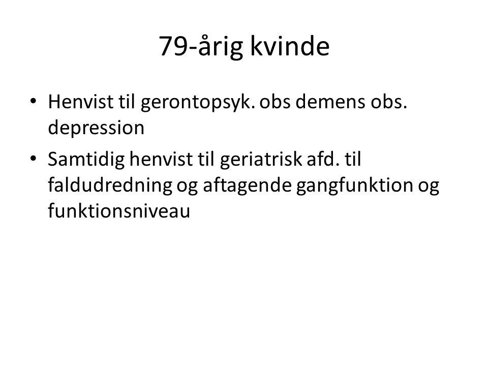 79-årig kvinde Henvist til gerontopsyk. obs demens obs. depression