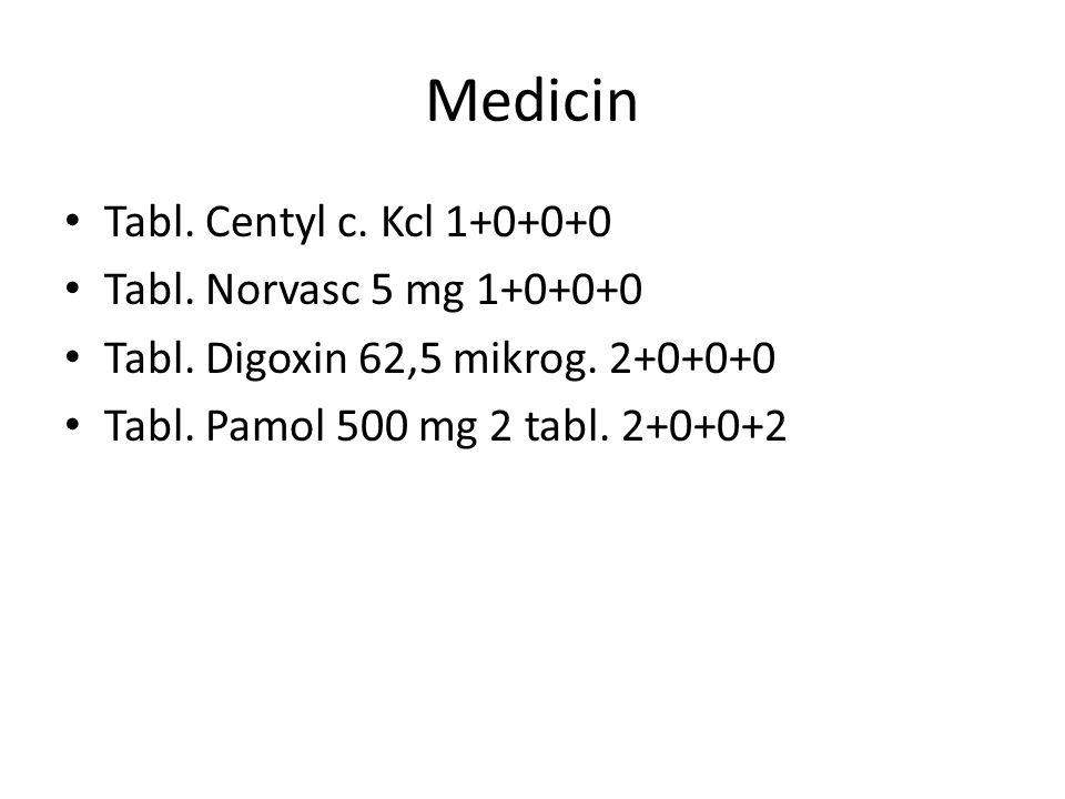 Medicin Tabl. Centyl c. Kcl 1+0+0+0 Tabl. Norvasc 5 mg 1+0+0+0