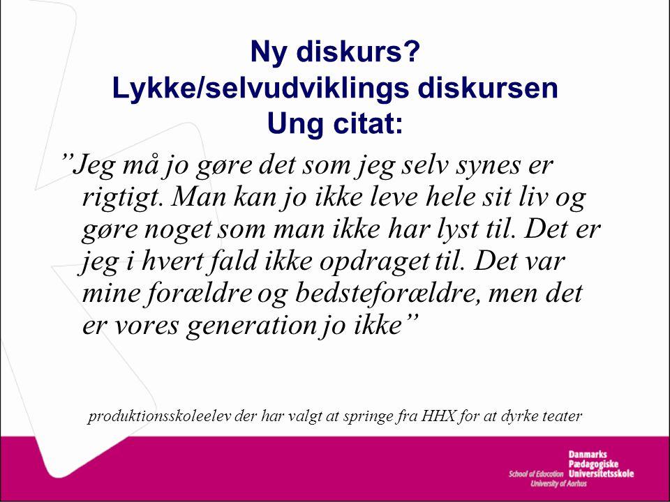 Ny diskurs Lykke/selvudviklings diskursen Ung citat:
