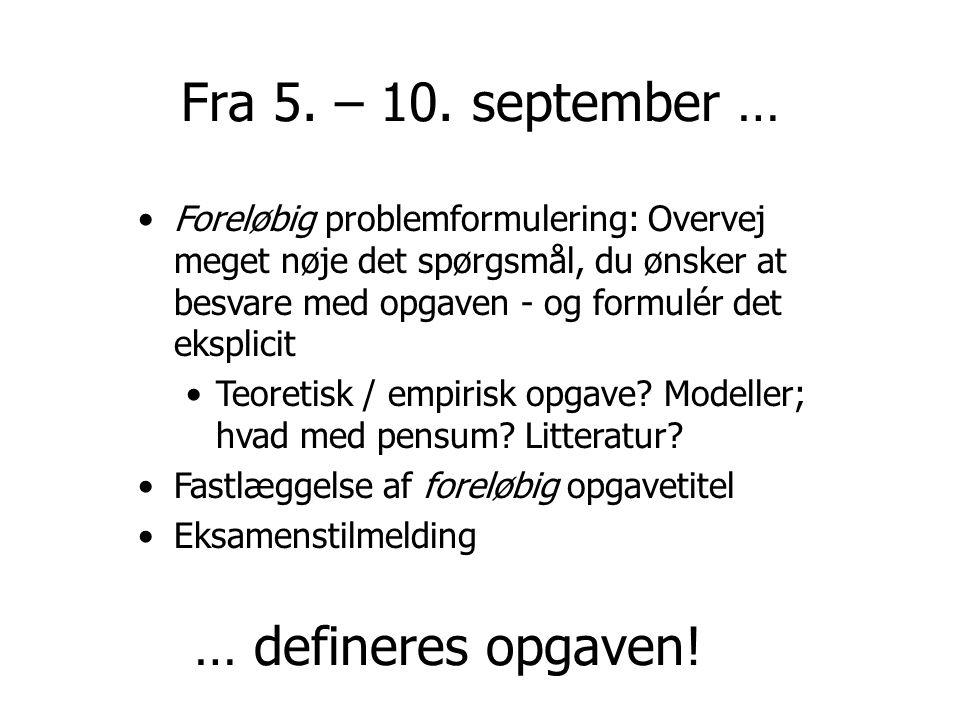 Fra 5. – 10. september … … defineres opgaven!