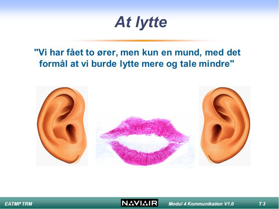 At lytte Vi har fået to ører, men kun en mund, med det formål at vi burde lytte mere og tale mindre